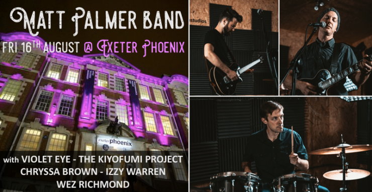 The Matt Palmer Band are headlining at Exeter Phoenix as part of a FREE music showcase event on Friday 16th of August 2019.